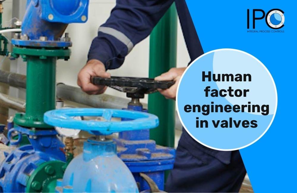 IPSM Human factor engineering in valves